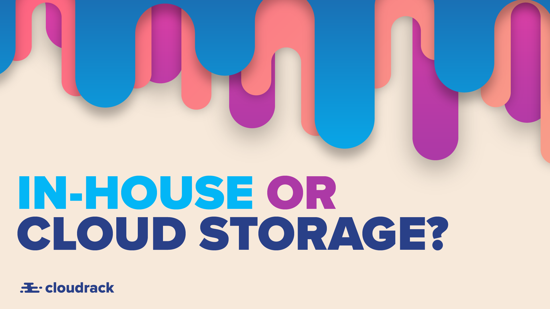 In-House or Cloud Storage