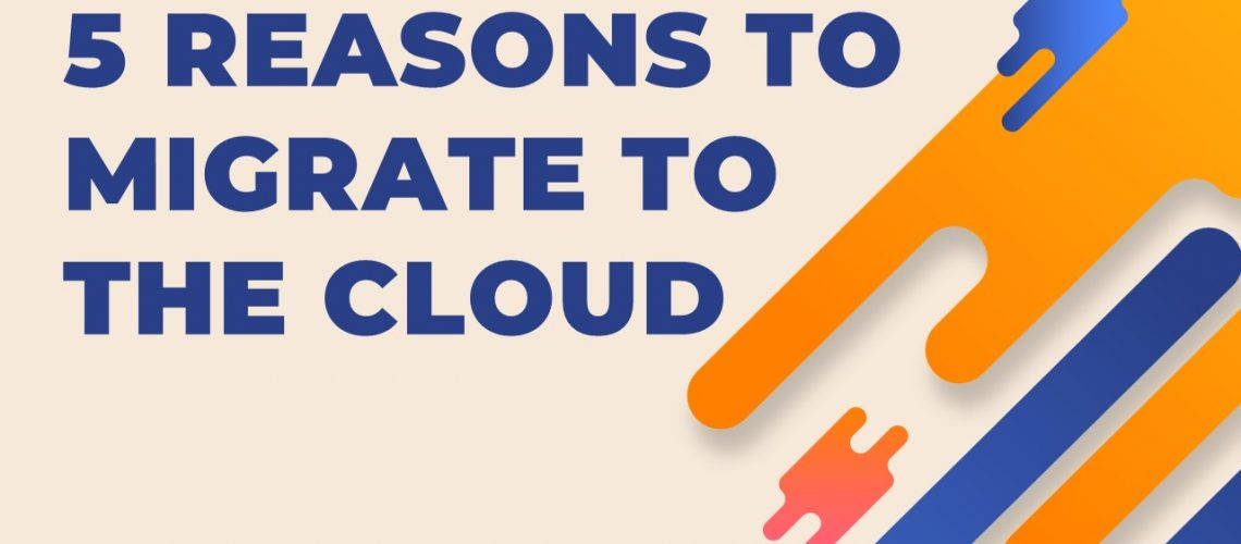 5 reasons to migrate to the cloud