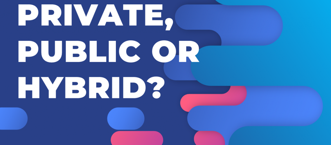 Private or Public or Hybrid